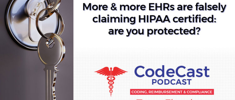 More and more EHRs are falsely claiming HIPAA certified: are you protected?
