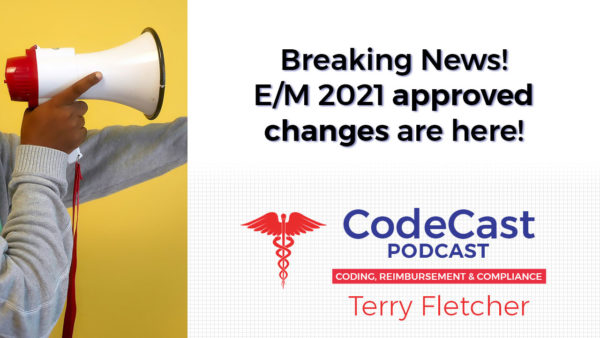 Breaking News! E/M 2021 Approved Changes Are Here! CodeCast