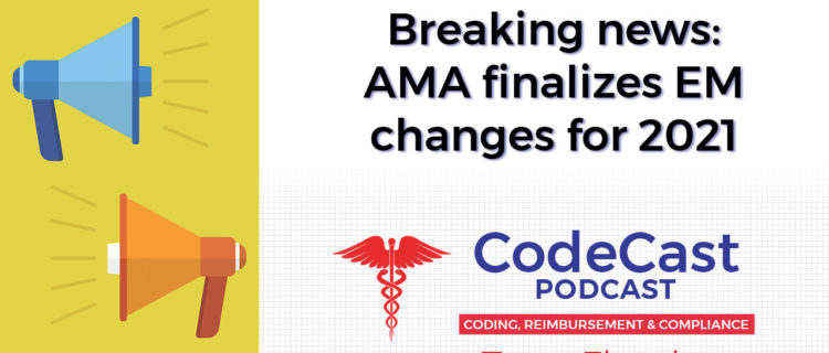 Breaking news: AMA finalizes EM changes for 2021