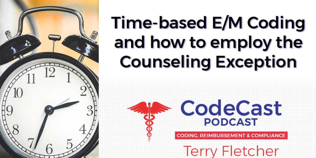 Time-based E/M Coding and how to employ the Counseling Exception