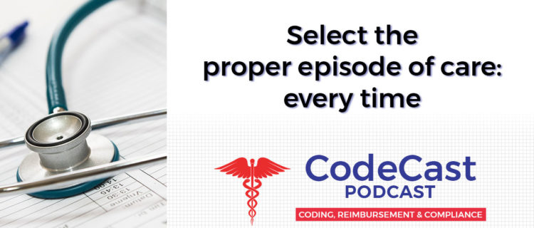 Select the proper episode of care: every time