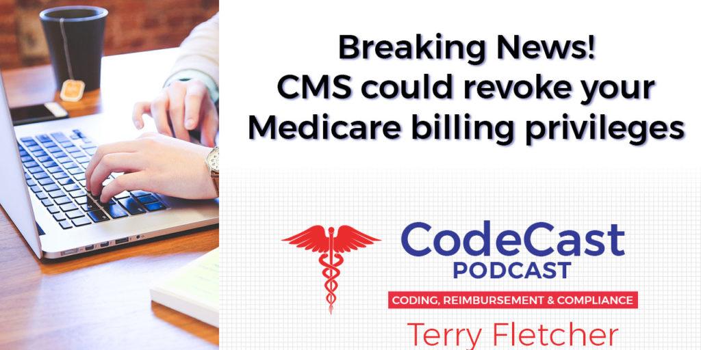 Breaking News! CMS could revoke your Medicare billing privileges
