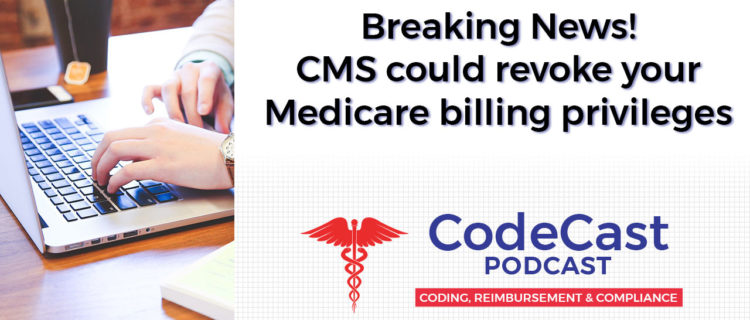 Breaking News! CMS could revoke your Medicare billing privileges