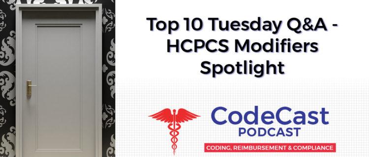Top 10 Tuesday Q&A – HCPCS Modifiers Spotlight