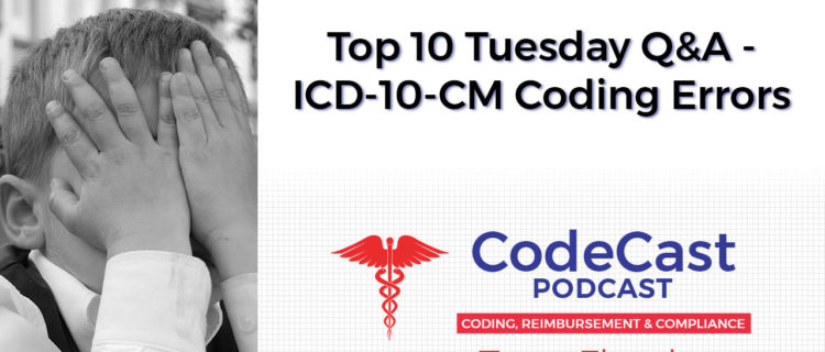 Top 10 Tuesday Q&A – ICD-10-CM Coding Errors