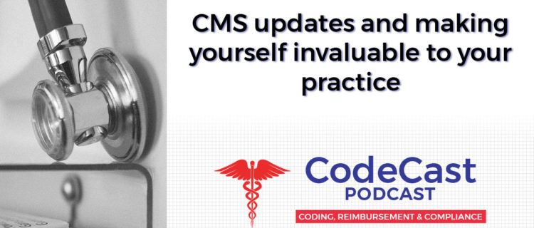 CMS updates and making yourself invaluable to your practice