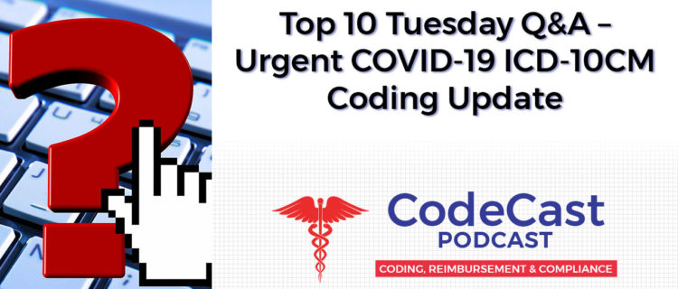 Top 10 Tuesday Q&A – Urgent COVID-19 ICD-10CM Coding Update