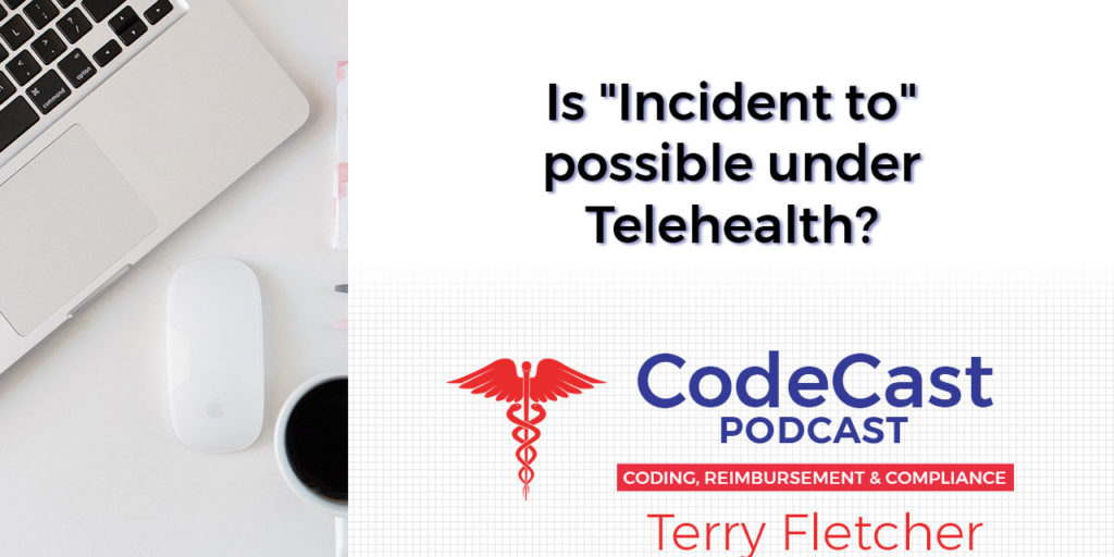 """Is """"Incident to"""" possible under Telehealth?"""