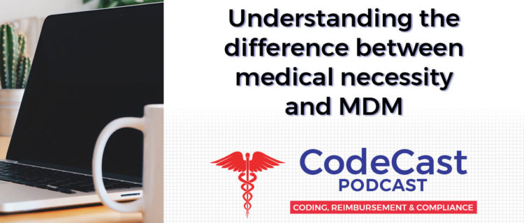 Understanding the difference between medical necessity and MDM