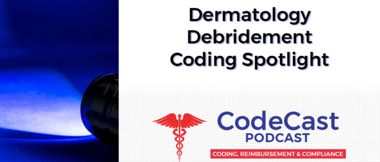 Dermatology Debridement Coding Spotlight