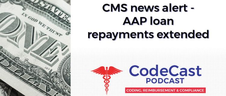 CMS news alert - AAP loan repayments extended