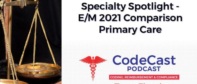 Specialty Spotlight - E/M 2021 Comparison Primary Care
