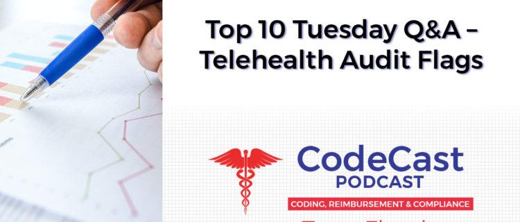 Top 10 Tuesday Q&A – Telehealth Audit Flags