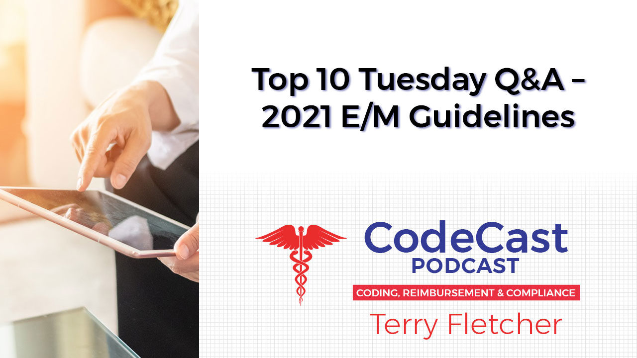 Top 10 Tuesday Q&A – 2021 E/M Guidelines